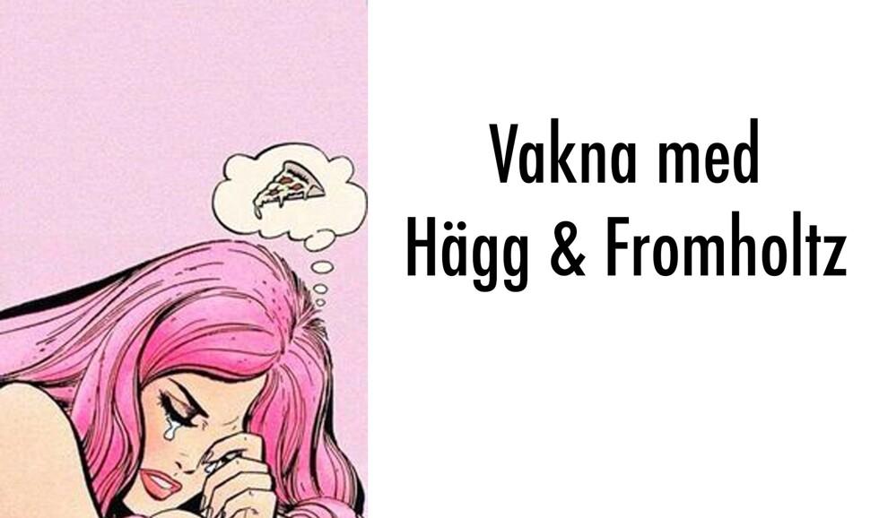 Vakna_med_Hägg_Och_Fromholtz